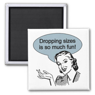 Dropping Sizes is So Much Fun 2 Inch Square Magnet