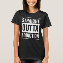 Drug Recovery Straight Outta Addiction Funny Gift T-Shirt