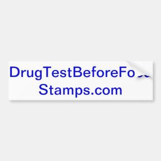Drug test before food stamps gifts! bumper sticker