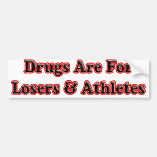 Drugs are for Losers and Athletes Bumper Sticker