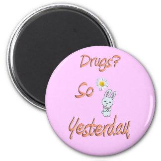Drugs? So Yesterday 2 Inch Round Magnet