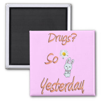 Drugs? So Yesterday 2 Inch Square Magnet
