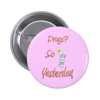 Drugs? So Yesterday Button