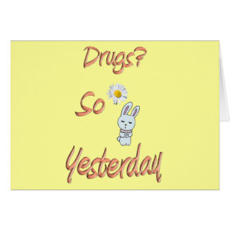 Drugs? So Yesterday Card
