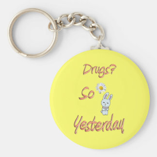 Drugs? So Yesterday Keychain