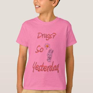 Drugs? So Yesterday T-Shirt