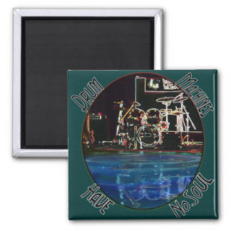 Drum Machines Have No Soul - reflection collection 2 Inch Square Magnet