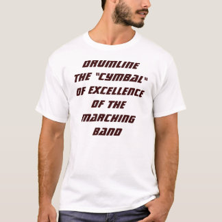"""DRUMLINETHE """"CYMBAL""""OF EXCELLENCEOF THE MARCHIN... T-Shirt"""