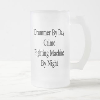 Drummer By Day Crime Fighting Machine By Night 16 Oz Frosted Glass Beer Mug