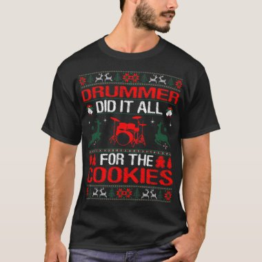 Drummer Did It All For Cookies Christmas T-Shirt