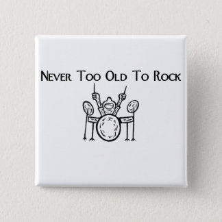 Drummer Never Too Old To Rock Button