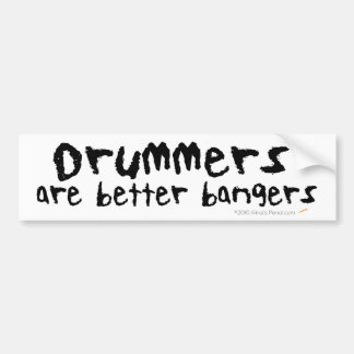 Drummers are Better Bangers Bumper Sticker Car Bumper Sticker