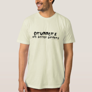 Drummers are Better Bangers Organic Shirt