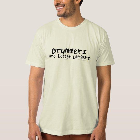 Drummers are Better Bangers Organic Shirt