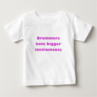 Drummers have bigger instruments baby T-Shirt