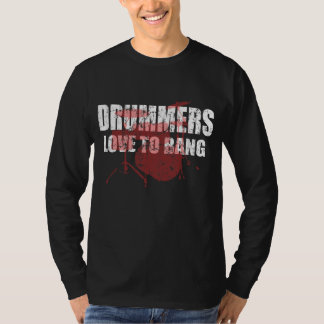Drummers Love to Bang T-Shirt