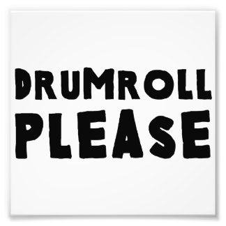 Drumroll Please Photo Print