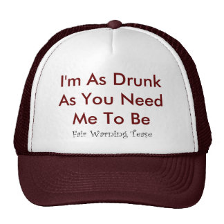Drunk As You Need Me To Be Trucker Hat