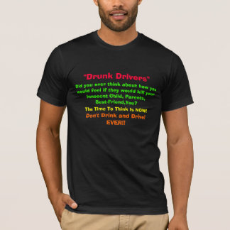 """""""Drunk Drivers"""", Did you ever think about how y... T-Shirt"""