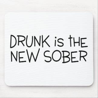 Drunk Is The New Sober Mouse Pad
