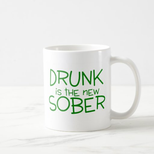 Drunk Is The New Sober Mugs