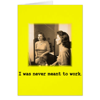 Drunk Mommy I Was Never Meant To Work Shirt Card