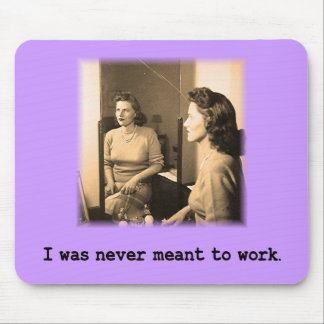 Drunk Mommy I Was Never Meant To Work Shirt Mouse Pad