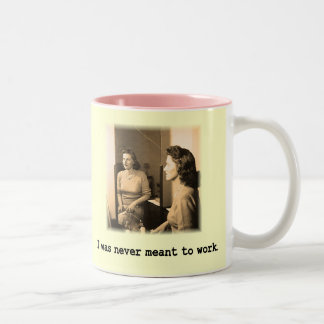 Drunk Mommy I Was Never Meant To Work Shirt Two-Tone Coffee Mug