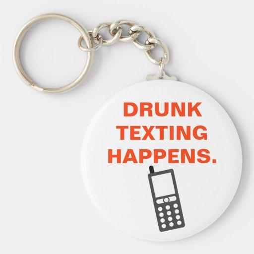 DRUNK TEXTING HAPPENS. KEY CHAINS