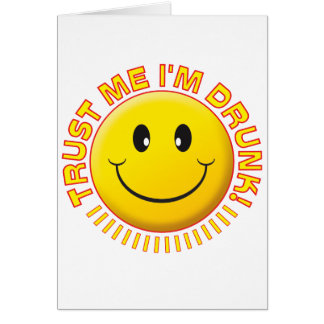 Drunk Trust Me Smile Greeting Card