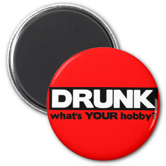 Drunk - What's YOUR Hobby? 2 Inch Round Magnet