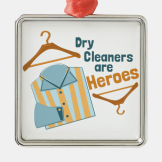 Dry Cleaners Are Heroes Metal Ornament