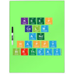 KEEP CALM AND HAPPY BIRTHDAY  Dry Erase Boards