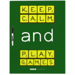 KEEP CALM and PLAY GAMES  Dry Erase Boards