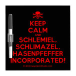 [Skull crossed bones] keep calm and schlemiel, schlimazel, hasenpfeffer incorporated!  Dry-erase Boards