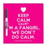 [Love heart] keep calm calm? i'm a fangirl. we don't do calm.  Dry-erase Boards
