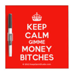 [Crown] keep calm gimme money bitches  Dry-erase Boards