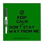 [No sign] keep calm and don't stay away from me  Dry-erase Boards