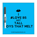 [Two hearts] i #love b5 hot tall boys that melt  Dry-erase Boards