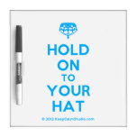 [Crown upside down] hold on to your hat  Dry-erase Boards