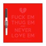 [Broken heart] fuck em thug em and never love em  Dry-erase Boards
