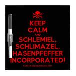 [Skull crossed bones] keep calm and schlemiel, schlimazel, hasenpfeffer incorporated!  Dry-erase Boards