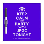 [Skull crossed bones] keep calm and party with jfgc tonight  Dry-erase Boards