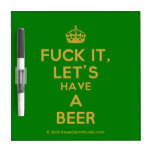 [Crown] fuck it, let's have a beer  Dry-erase Boards