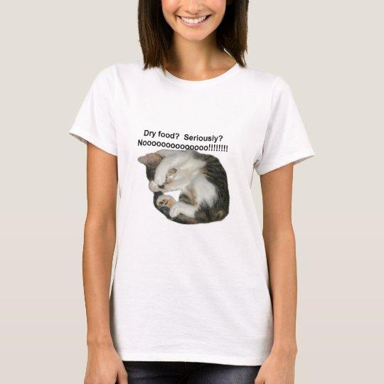 Dry food?  Nooo!! T-Shirt