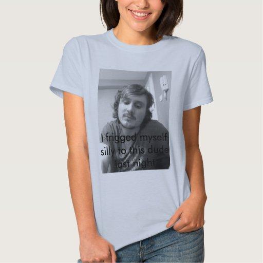 DSCF0595, frigged tonto a este tipo l… Camiseta