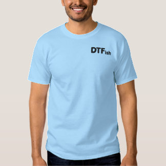 DTFish - Funny Fishing Embroidered T-Shirt