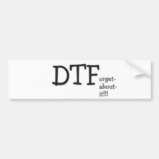 DTForgetaboutit.. Bumper Sticker