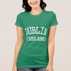 Dublin Ireland T-shirt at Zazzle