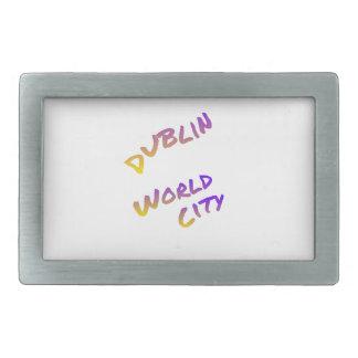 Dublin world city, colorful text art rectangular belt buckle